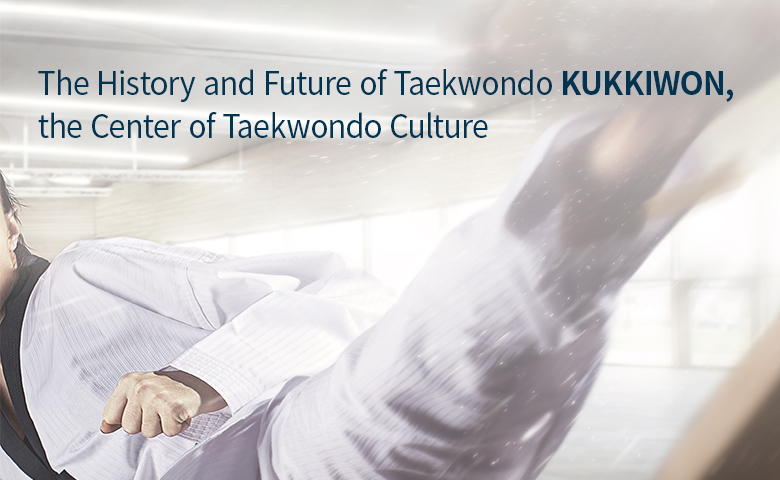 The History and Future of Taekwondo Kukkiwon, the Center of Taekwondo Culture